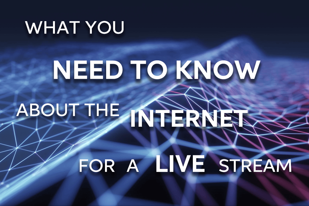 What You Need To Know About The Internet For A Live Stream
